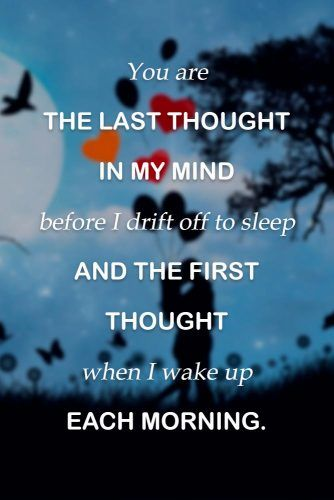 You are the last thought in my mind before I drift off to sleep and the first thought when I wake up each morning. #love #relationship
