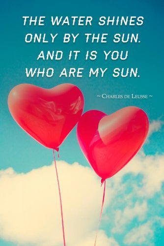 The water shines only by the sun. And it is you who are my sun #love #relationship