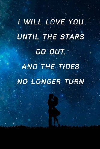 I will love you until the stars go out, and the tides no longer turn #love #relationship