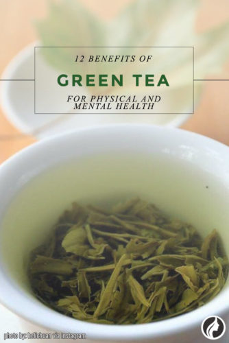 12 Top Reasons Why Green Tea Benefits Your Physical and Mental Health