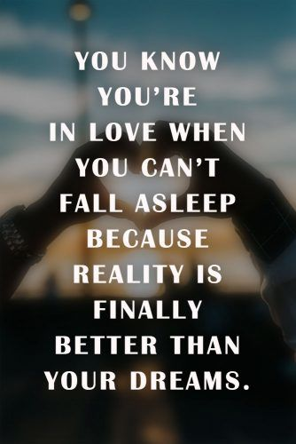 You know you're in love when you can't fall asleep because reality is finally better than your dreams. #quotes #love