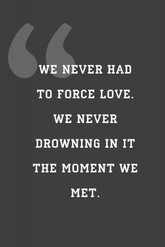 We never had to force love. #quotes #love
