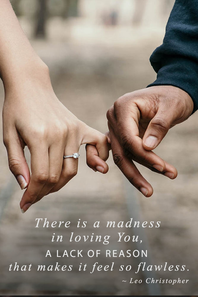 There is a madness in loving You, a lack of reason that makes it feel so flawless #lovequotes #inspiringlovequotes