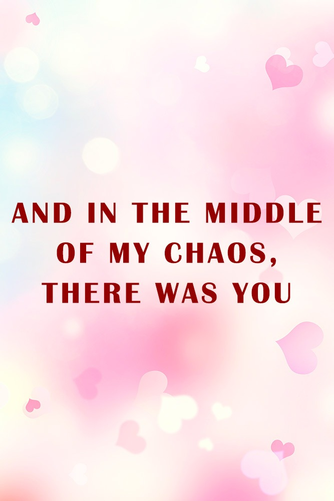 And in the middle of my chaos, there was you #love #relatoinship