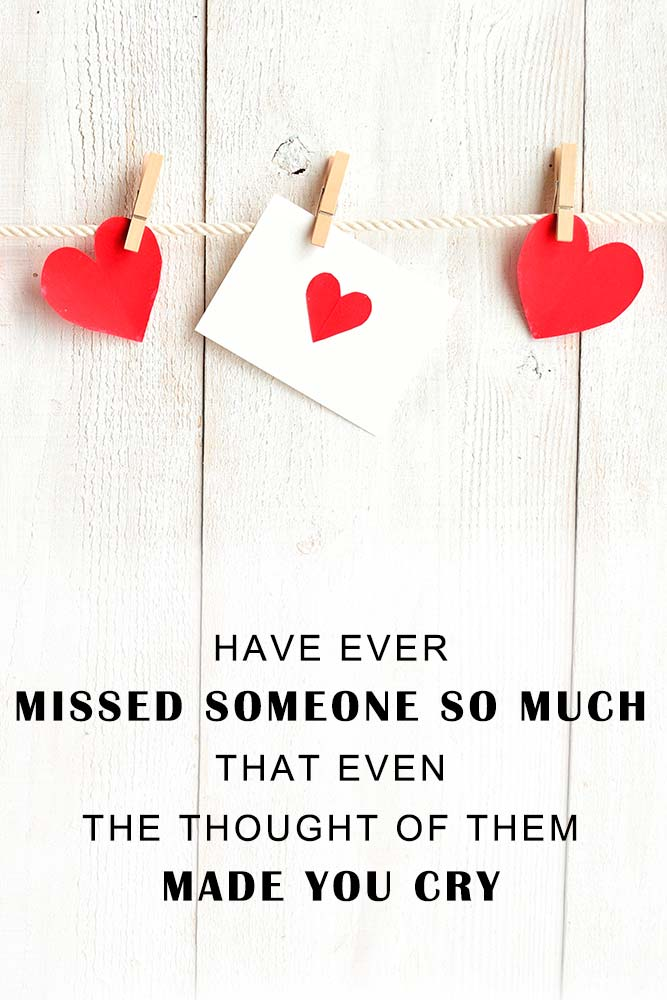 Have ever missed someone so much that even the thought of them made you cry #cutelovequotes #inspirationquotes