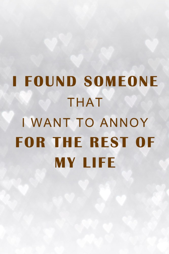 I found someone that I want to annoy for the rest of my life #quotes #lovequotes