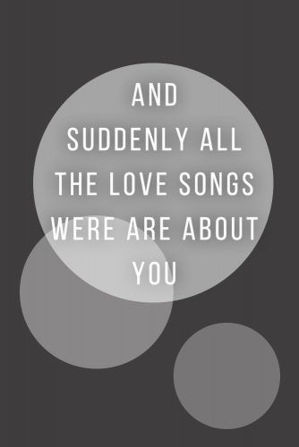 And suddenly all the love songs were are about you. #quotes #love