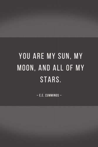 You are my sun, my moon, and all of my stars. #quotes #love