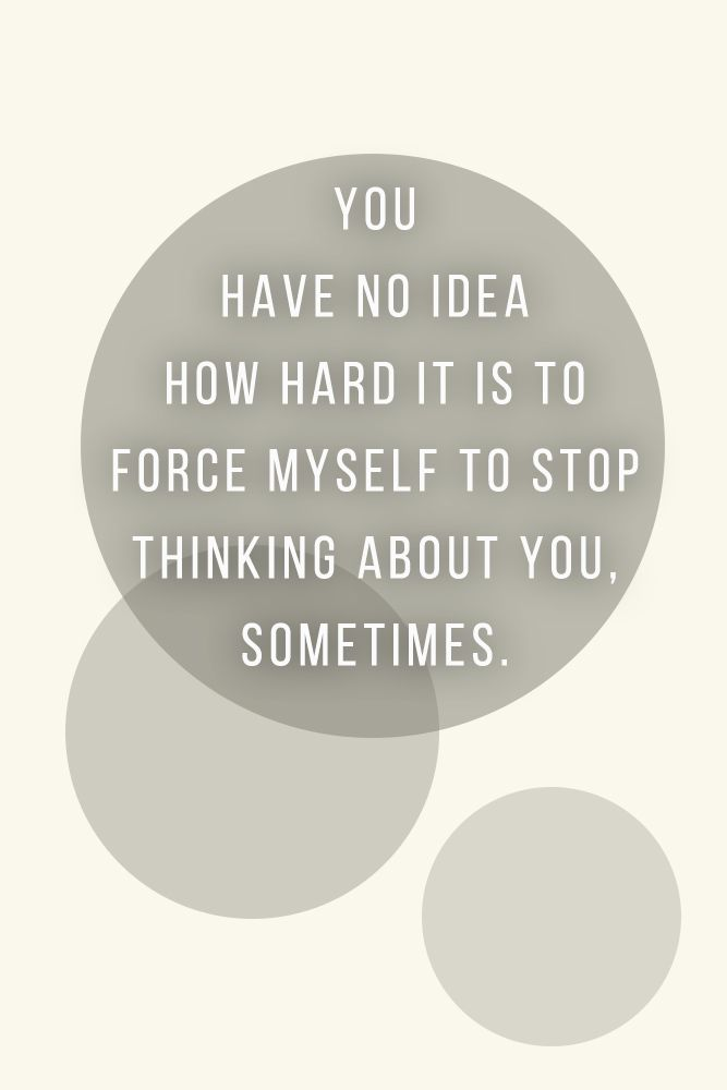 You have no idea how hard it is to force myself to stop thinking about you, sometimes. #quotes #love