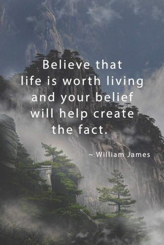 Believe that life is worth living and your belief will help create the fact. William James #inspirationquotes #lifequotes #truthquotes