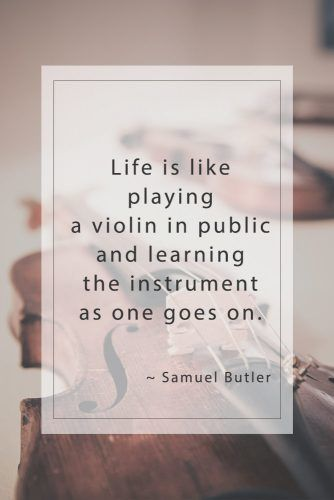 Life is like playing a violin in public and learning the instrument as one goes on. Samuel Butler #inspirationquotes #lifequotes #truthquotes