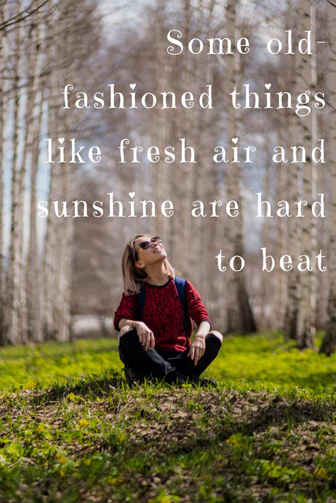 Some old-fashioned things like fresh air and sunshine are hard to beat.