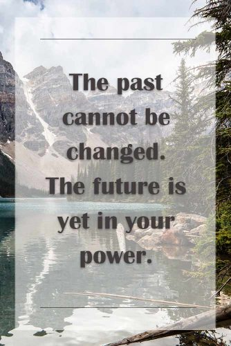 The past cannot be changed. The future is yet in your power #motivationalquotesaboutlife #quotsaboutfuture