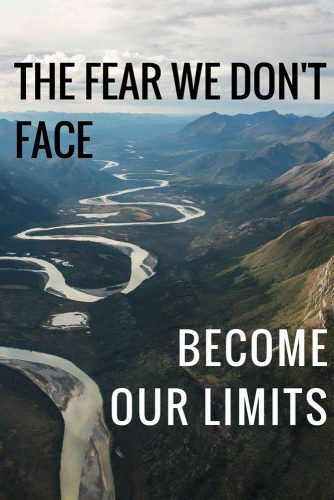 The fear we don't face become our limits.