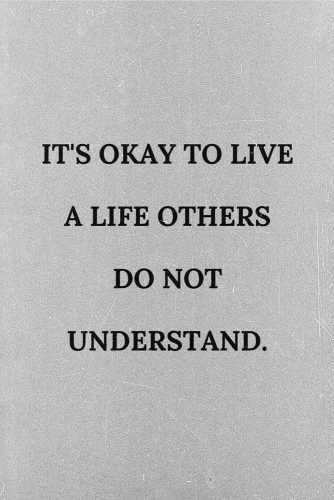 It's okay to live a life others do not understand. #lifequotes #inspirationalquotes #quotesaboutlife #happy #life