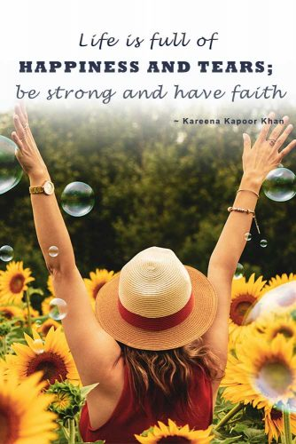 Life is full of happiness and tears; be strong and have faith. #wisequotes #inspiringquotes