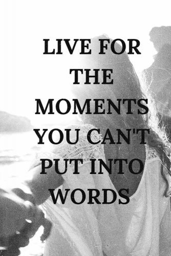 Live for the moments you can't put into words. #lifequotes #inspirationalquotes #quotesaboutlife #moments