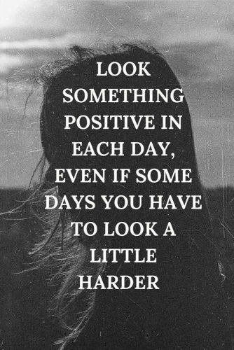 Look something positive in each day, even if some days you have to look a little harder. #lifequotes #inspirationalquotes #quotesaboutlife #positive