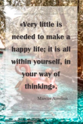 Very little is needed to make a happy life; it is all within yourself, in your way of thinking. Marcus Aurelius #lifequotes #inspirationalquotes #quotesaboutlife