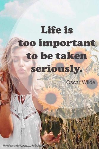 Life is too important to be taken seriously. Oscar Wilde #lifequotes #inspirationalquotes #quotesaboutlife