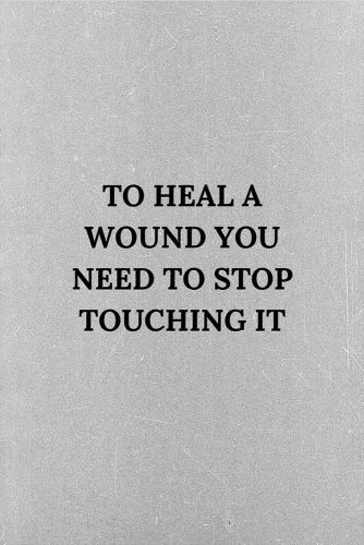 To heal a wound you need to stop touching it. #lifequotes #inspirationalquotes #quotesaboutlife