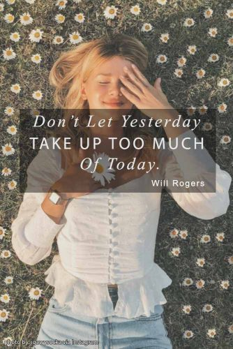 Don't Let Yesterday Take Up Too Much Of Today. Will Rogers #lifequotes #inspirationalquotes #quotesaboutlife