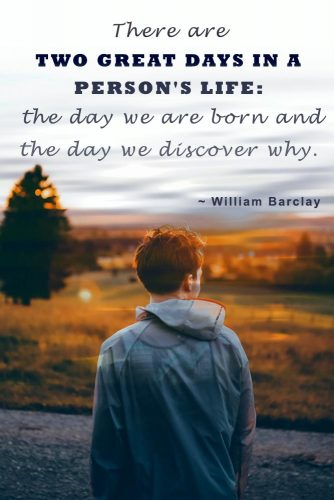 There are two great days in a person's life - the day we are born and the day we discover why. #inspiringquotes #wiseqoutes #barclay
