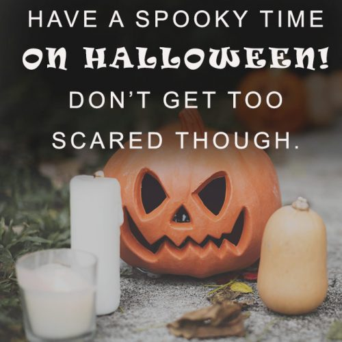 Have a spooky time on Halloween. Do not get too scared though. #happyhalloween #funhalloweenquotes