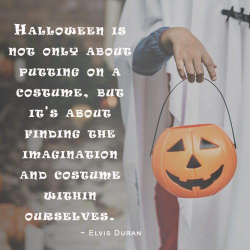 Halloween is not only about putting on a costume, but it's about finding the imagination and costume within ourselves. (Elvis Duran) #happyhalloween #funhalloweenquotes