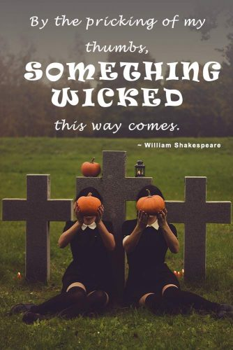 By the pricking of my thumbs, something wicked this way comes. (William Shakespeare) #happyhalloween #funhalloweenquotes