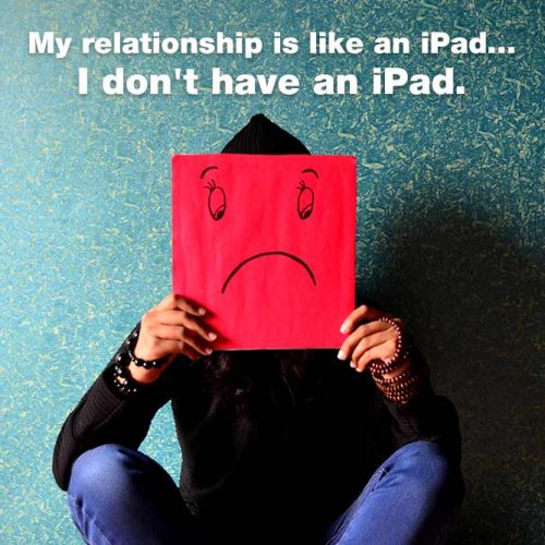 My relationship is like an iPod. I don't have an iPod. #lovememes #relationshipmemes #realtalksmeme