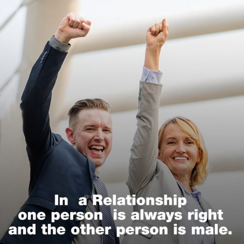 In  a Relationship one person  is always right and the other person is male. #lovememes #relationshipmemes #realtalksmeme