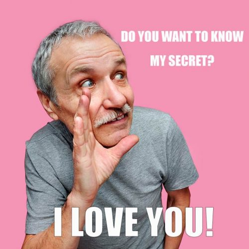 Do you want to know my secret? I love you! #funnymemes #lovememes #funnypicture