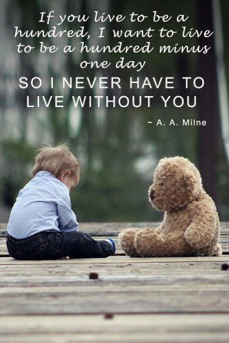 If you live to be a hundred, I want to live to be a hundred minus one day, so I never have to live without you. #quotesaboutfamily #inspirationalfamilyquotes #familylovequotes