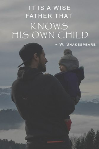 It is a wise father that knows his own child #quotesaboutfamily #inspirationalfamilyquotes #familylovequotes