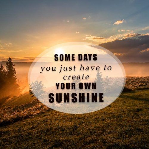 Some Days You Just Have To Create Your Own Sunshine #insparation #insparationquotes