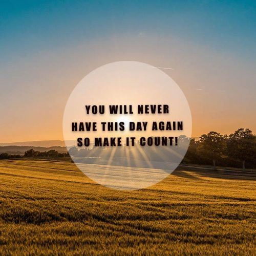 You Will Never Have This Day Again So Make It Count! #insparation #insparationquotes