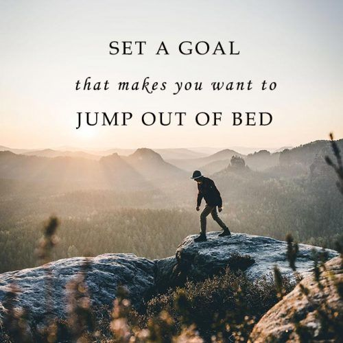 Set A Goal That Makes You Want To Jump Out Of Bed In The Morning #insparation #insparationquotes