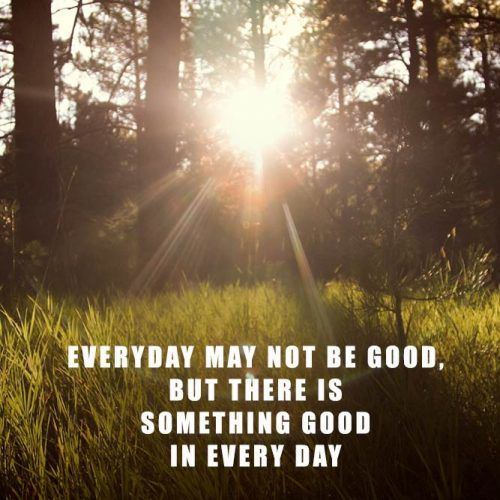 There Is Something Good In Every Day #insparation #insparationquotes