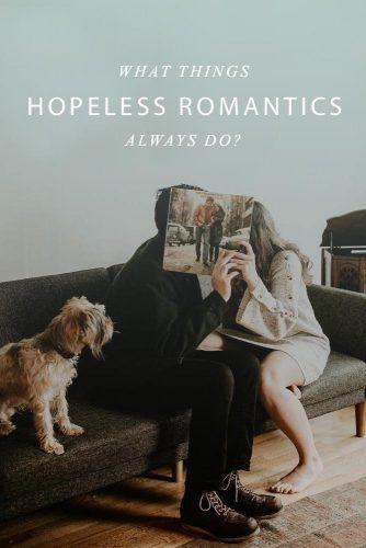 Things Hopeless Romantics Always Do #love #relationship #romantic