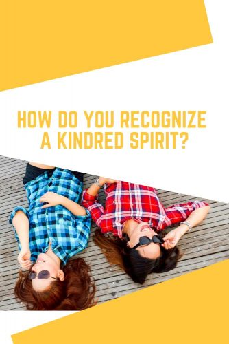 So How Do You Recognize A Kindred Spirit? #relationship #friendship