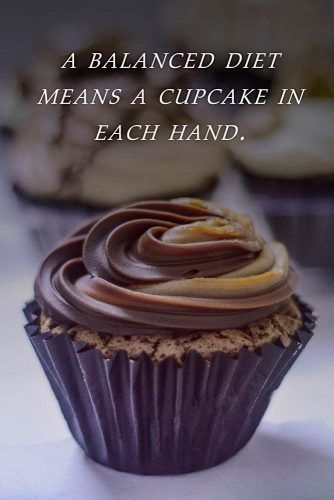 A balanced diet means a cupcake in each hand. #inspirationalquotes #lifequotes #truequotes