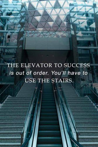 The elevator to success is out of order. You'll have to use the stairs. #inspirationalquotes #lifequotes #truequotes