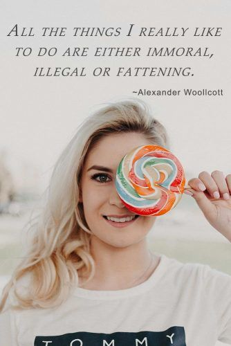 All the things I really like to do are either immoral, illegal or fattening #inspirationalquotes #lifequotes #truequotes