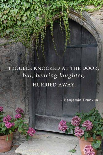 Trouble knocked at the door, but, hearing laughter, hurried away #inspirationalquotes #lifequotes #truequotes