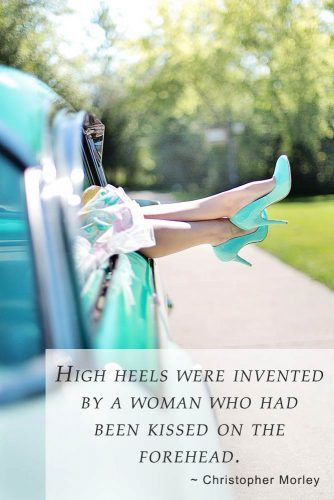 "High heels were invented by a woman who had been kissed on the forehead.""– Christopher Morley #inspirationalquotes #lifequotes #truequotes"