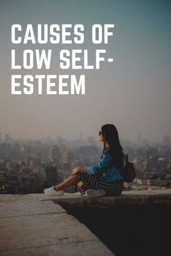 Causes Of Low Self-Esteem #relationship #psyсhology