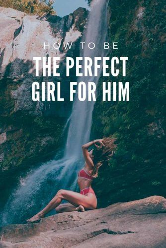 How To Be The Perfect Girl For Him #relationship #love