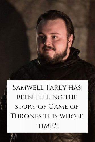 Samwell Tarly has been telling the story of Game of Thrones this whole time? #samwelltarly