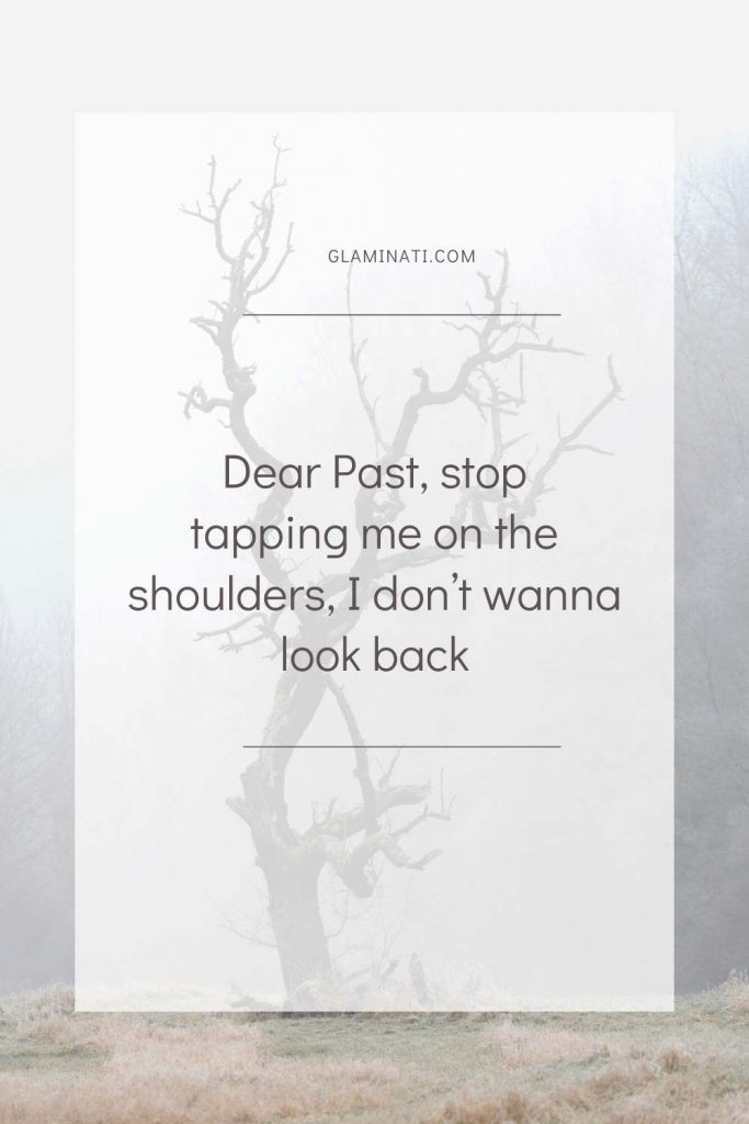 Dear Past, stop tapping me on the shoulders, I don't wanna look back #past #deepquotes
